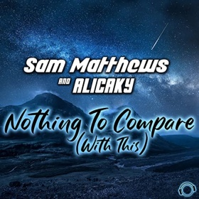 SAM MATTHEWS & ALICAKY - NOTHING TO COMPARE (WITH THIS)